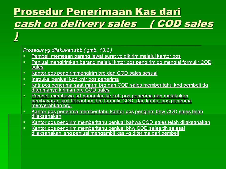 Prosedur Penerimaan Kas dari cash on delivery sales ( COD sales ) Prosedur yg dilakukan sbb ( gmb. 13.2 )  Pembeli memesan barang lewat surat yg diki