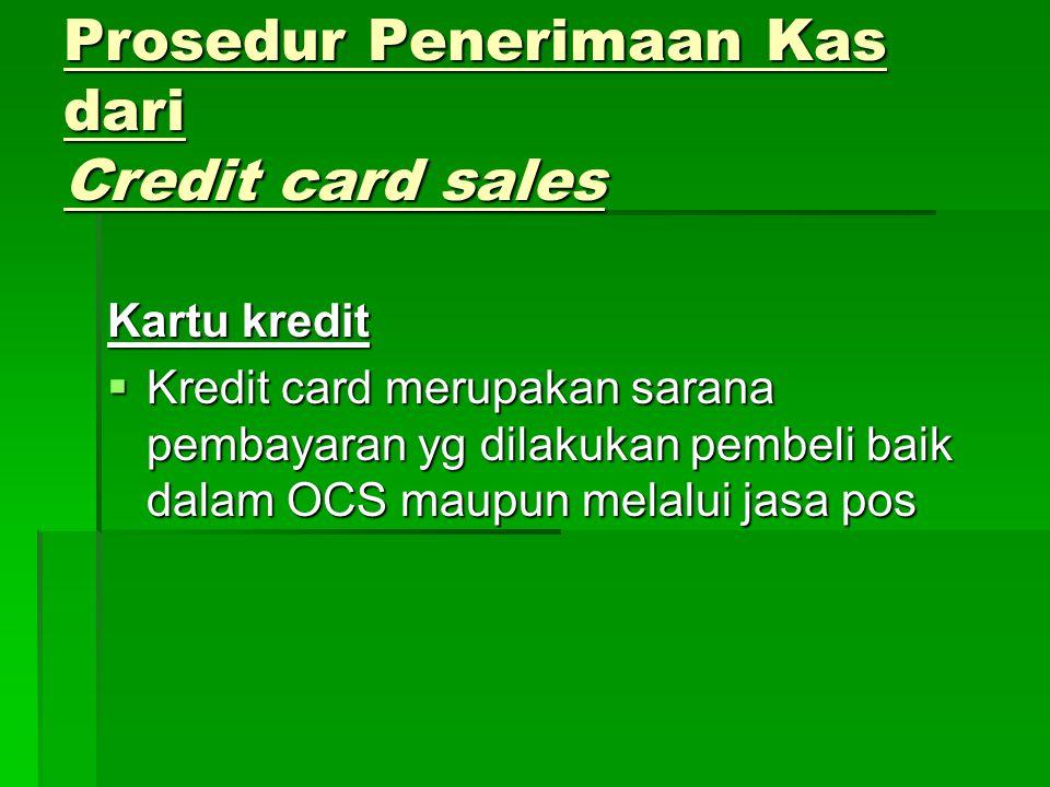 Prosedur Penerimaan Kas dari Credit card sales Kartu kredit  Kredit card merupakan sarana pembayaran yg dilakukan pembeli baik dalam OCS maupun melal