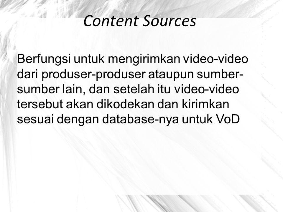Content Sources Berfungsi untuk mengirimkan video-video dari produser-produser ataupun sumber- sumber lain, dan setelah itu video-video tersebut akan