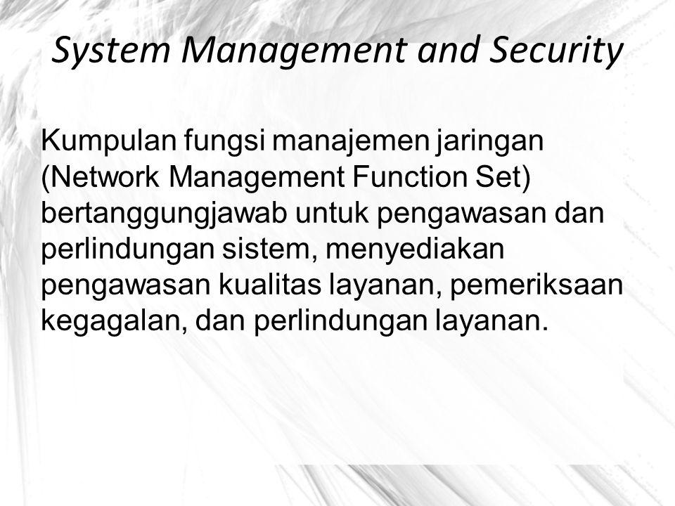 System Management and Security Kumpulan fungsi manajemen jaringan (Network Management Function Set) bertanggungjawab untuk pengawasan dan perlindungan