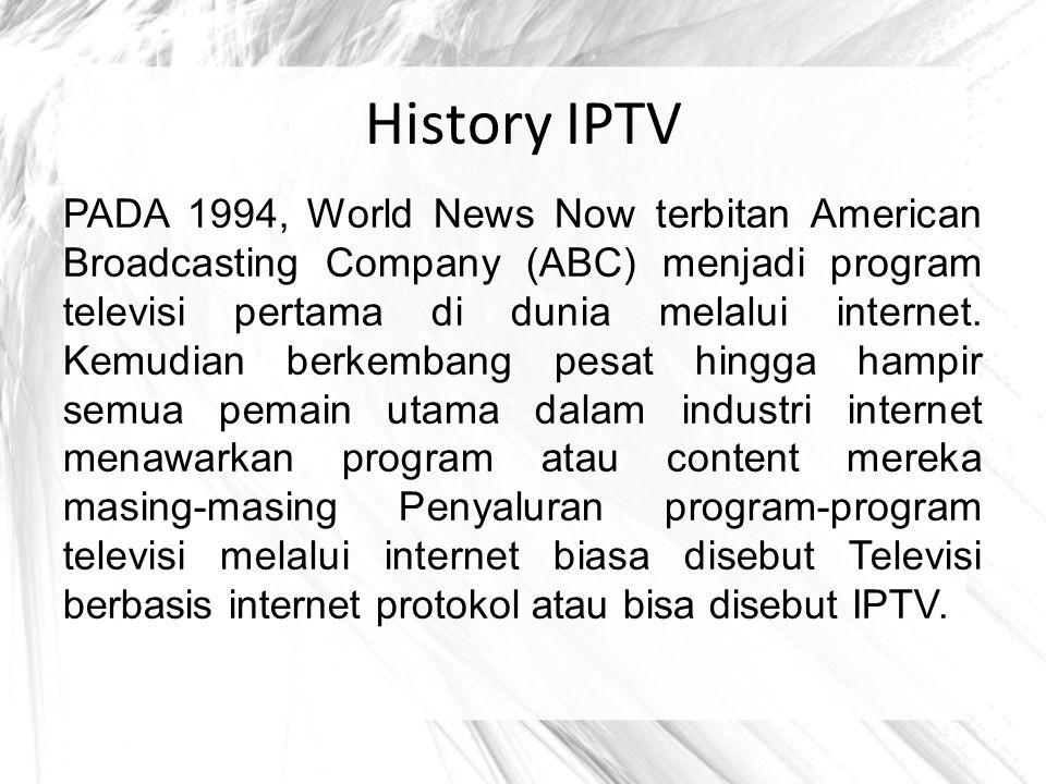 IPTV Adalah suatu sistem dimana layanan digital televisi dikirimkan menggunakan Internet Protocol melalui jaringan infrastruktur diantaranya termasuk koneksi yang berkecepatan tinggi.