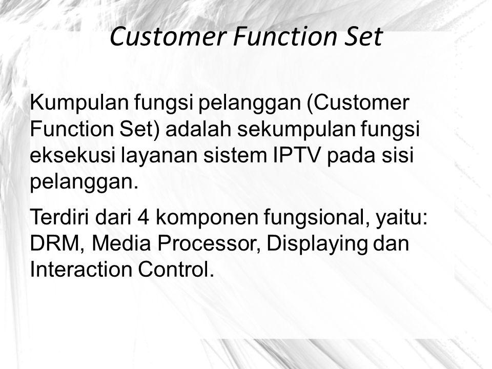 Customer Function Set Kumpulan fungsi pelanggan (Customer Function Set) adalah sekumpulan fungsi eksekusi layanan sistem IPTV pada sisi pelanggan. Ter