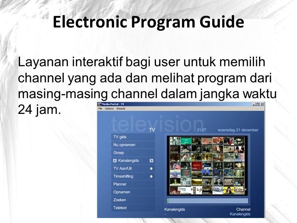 Electronic Program Guide Layanan interaktif bagi user untuk memilih channel yang ada dan melihat program dari masing-masing channel dalam jangka waktu