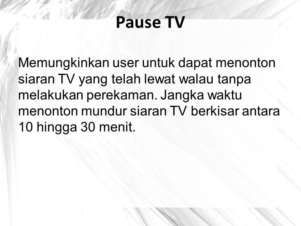 Pause TV Memungkinkan user untuk dapat menonton siaran TV yang telah lewat walau tanpa melakukan perekaman. Jangka waktu menonton mundur siaran TV ber