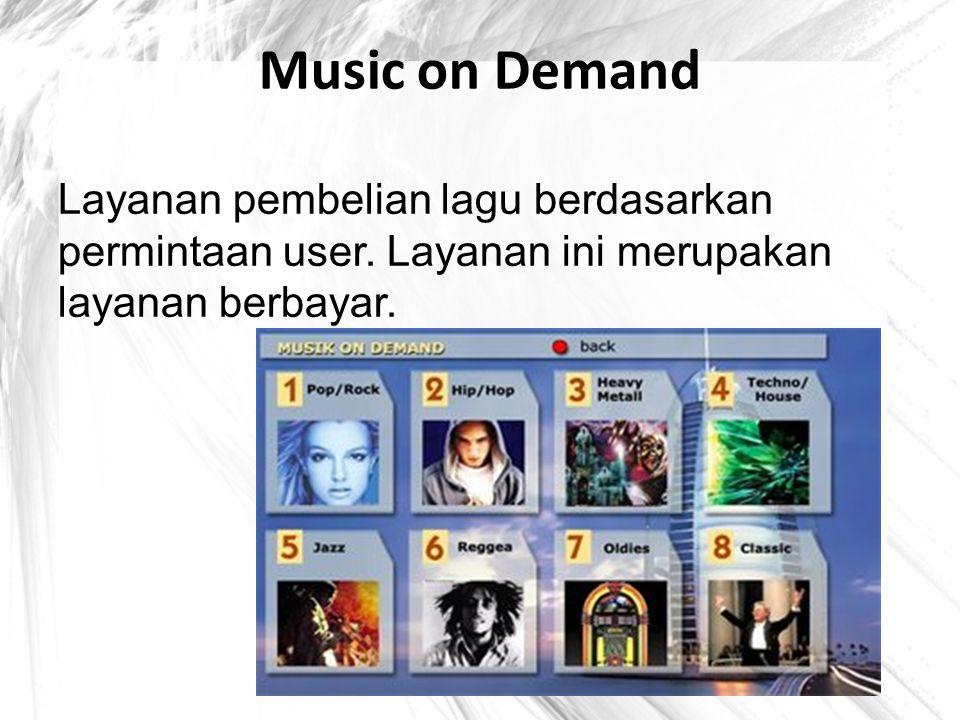 Music on Demand Layanan pembelian lagu berdasarkan permintaan user. Layanan ini merupakan layanan berbayar.