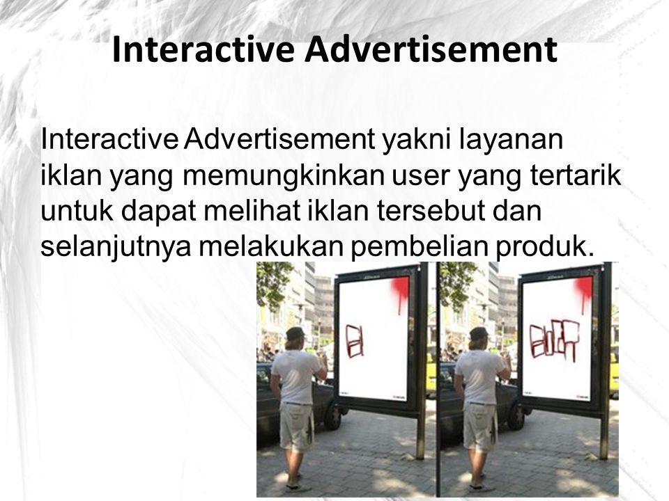 Interactive Advertisement Interactive Advertisement yakni layanan iklan yang memungkinkan user yang tertarik untuk dapat melihat iklan tersebut dan se