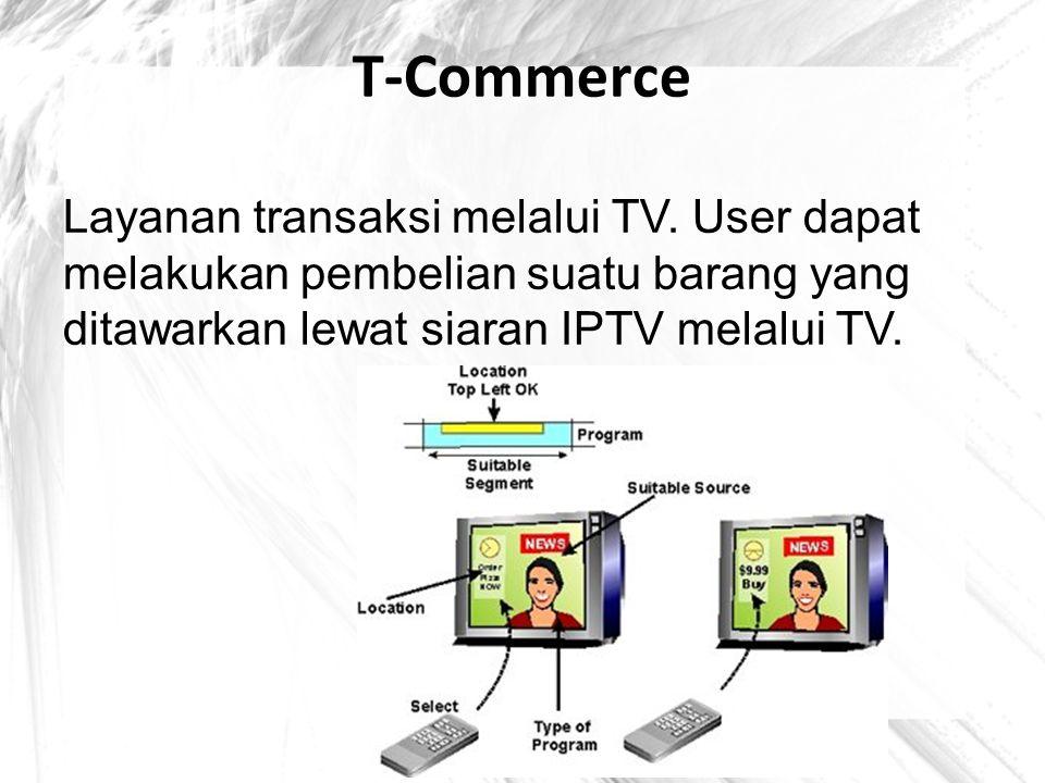 T-Commerce Layanan transaksi melalui TV. User dapat melakukan pembelian suatu barang yang ditawarkan lewat siaran IPTV melalui TV.