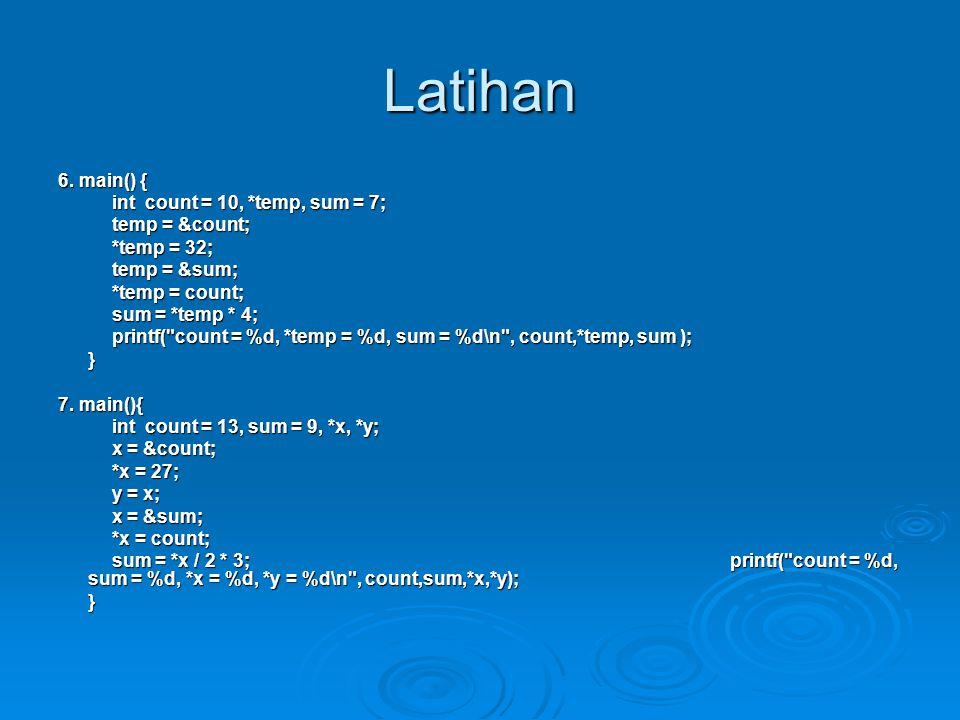 Latihan 6. main() { int count = 10, *temp, sum = 7; temp = &count; *temp = 32; temp = ∑ *temp = count; sum = *temp * 4; printf(