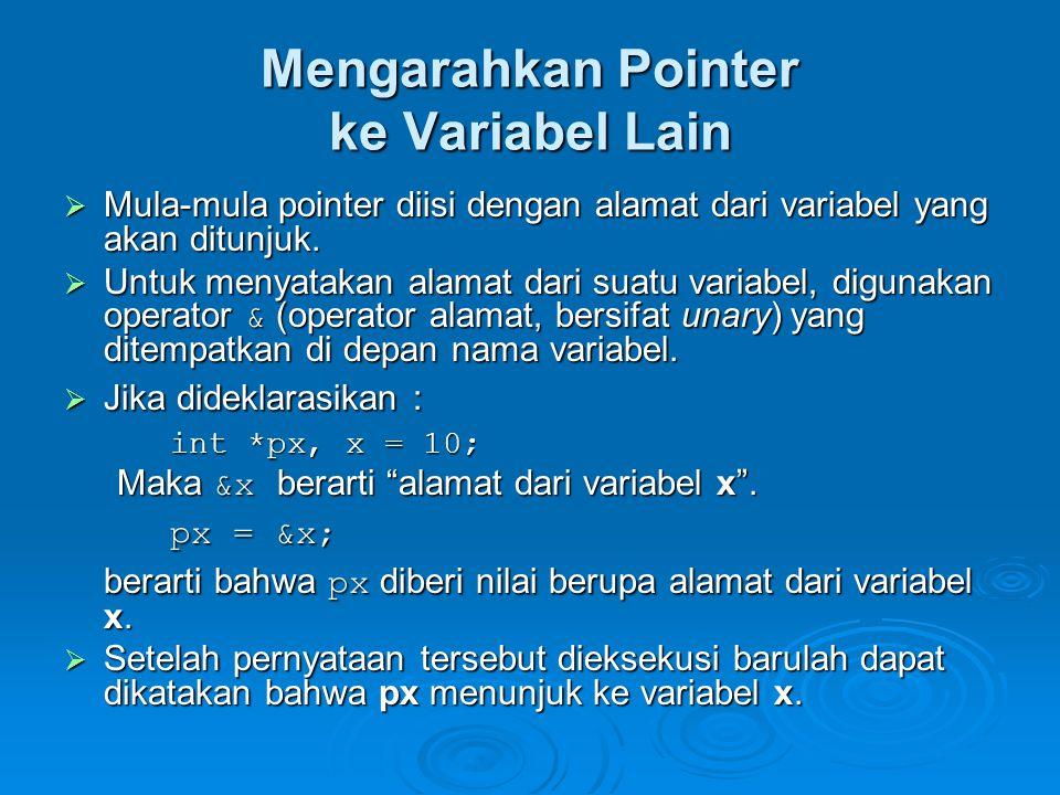 Mengarahkan Pointer ke Variabel Lain  Hasilnya :  Suatu lokasi/address yg telah ditunjuk oleh sebuah pointer, maka lokasi tsb value-nya bisa diakses baik secara DIRECT maupun INDIRECT melalui pointernya