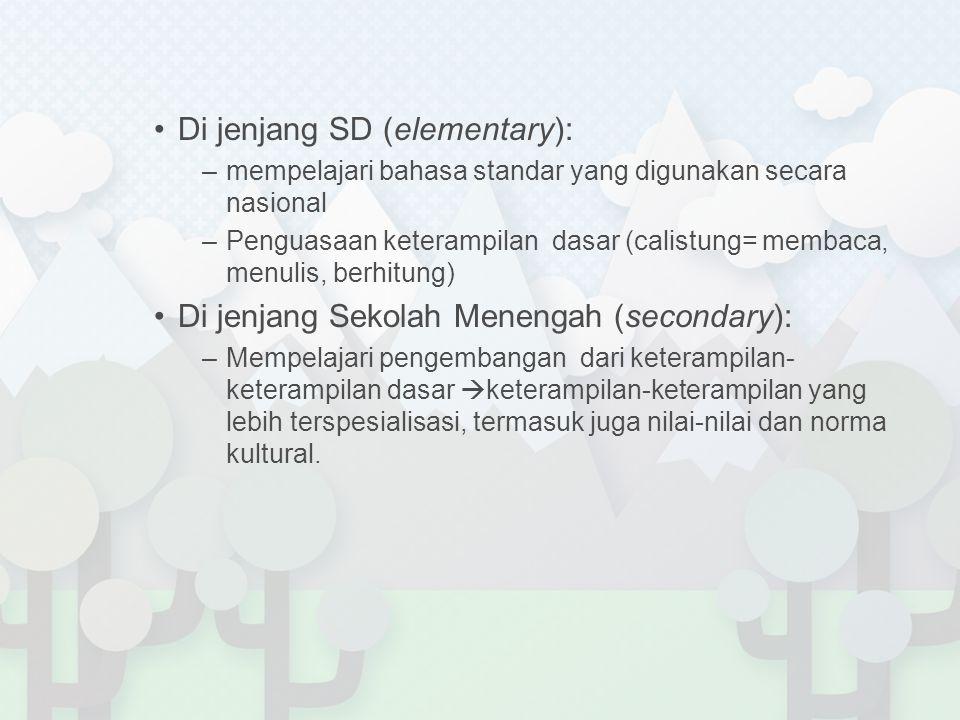 Di jenjang SD (elementary): –mempelajari bahasa standar yang digunakan secara nasional –Penguasaan keterampilan dasar (calistung= membaca, menulis, be