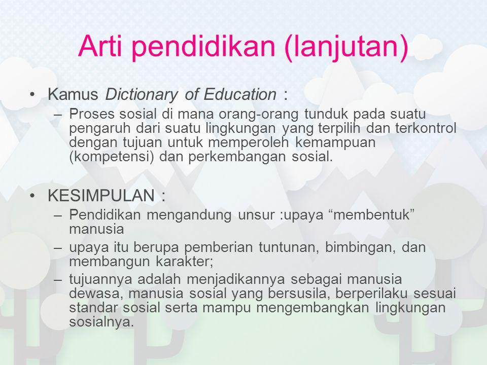 Arti pendidikan (lanjutan) Kamus Dictionary of Education : –Proses sosial di mana orang-orang tunduk pada suatu pengaruh dari suatu lingkungan yang te