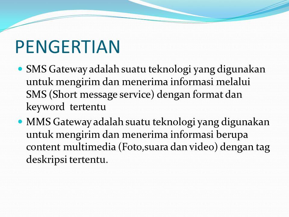 PENGERTIAN SMS Gateway adalah suatu teknologi yang digunakan untuk mengirim dan menerima informasi melalui SMS (Short message service) dengan format d