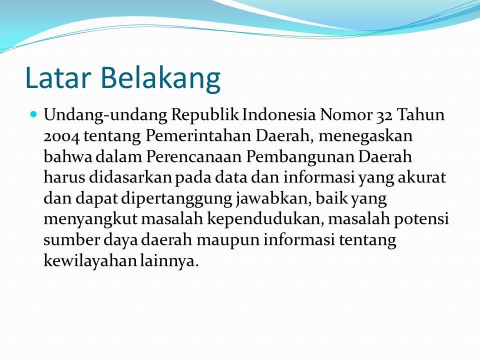 Latar Belakang Undang-undang Republik Indonesia Nomor 32 Tahun 2004 tentang Pemerintahan Daerah, menegaskan bahwa dalam Perencanaan Pembangunan Daerah
