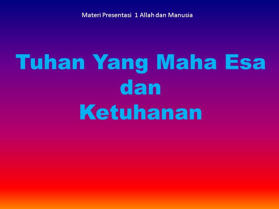Tuhan Yang Maha Esa dan Ketuhanan Materi Presentasi 1 Allah dan Manusia