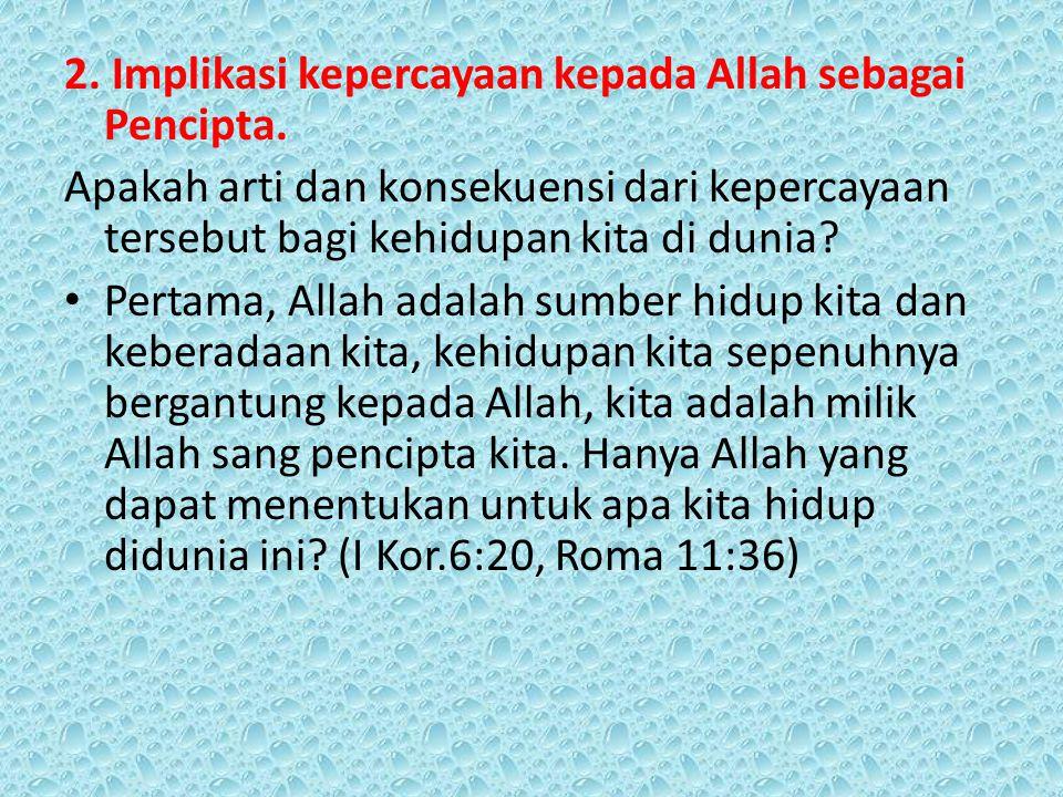 2.Implikasi kepercayaan kepada Allah sebagai Pencipta.