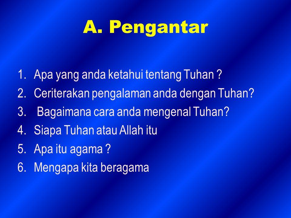 A.Pengantar 1.Apa yang anda ketahui tentang Tuhan .
