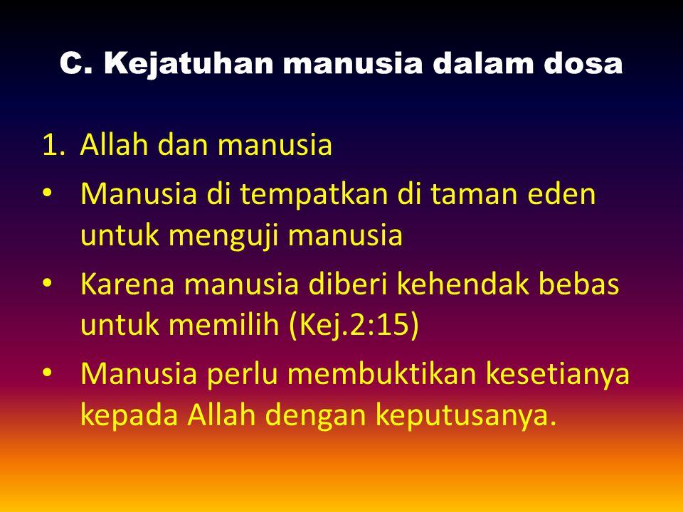 C. Kejatuhan manusia dalam dosa 1.Allah dan manusia Manusia di tempatkan di taman eden untuk menguji manusia Karena manusia diberi kehendak bebas untu