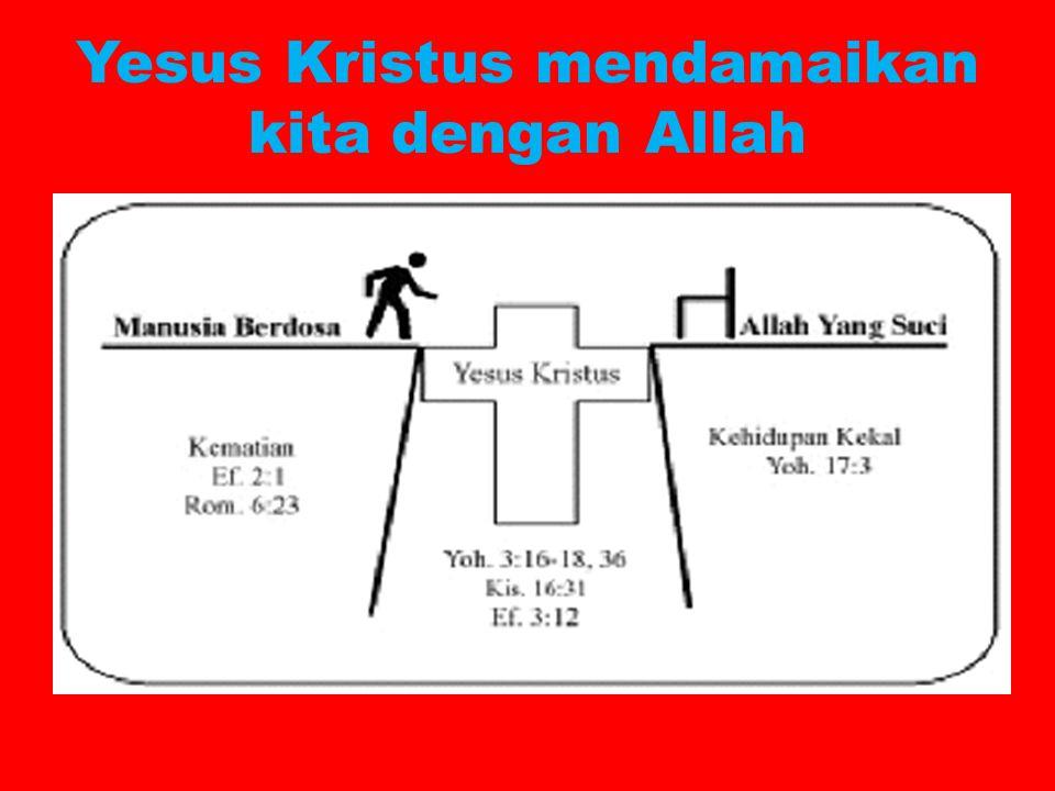 Yesus Kristus mendamaikan kita dengan Allah