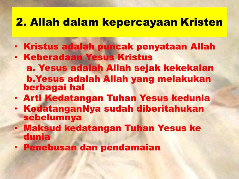 2. Allah dalam kepercayaan Kristen Kristus adalah puncak penyataan Allah Keberadaan Yesus Kristus a. Yesus adalah Allah sejak kekekalan b.Yesus adalah