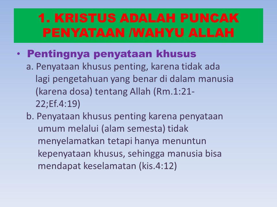 1.KRISTUS ADALAH PUNCAK PENYATAAN /WAHYU ALLAH Pentingnya penyataan khusus a.