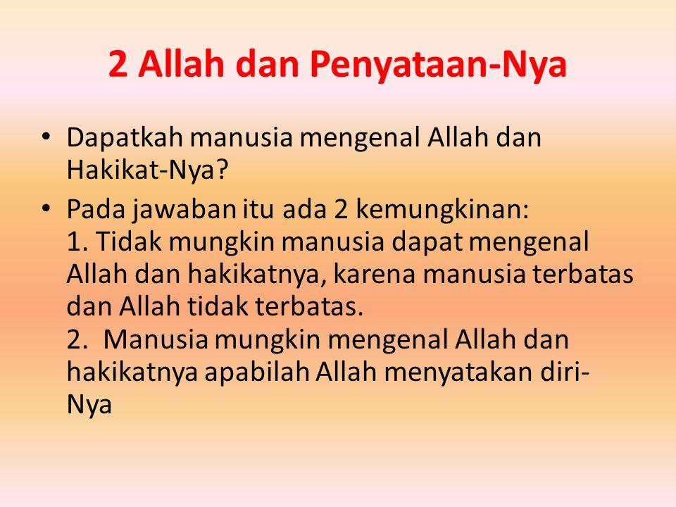 2 Allah dan Penyataan-Nya Dapatkah manusia mengenal Allah dan Hakikat-Nya.