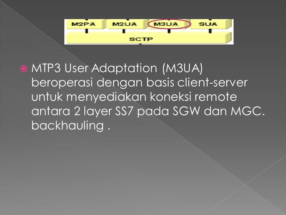  MTP3 User Adaptation (M3UA) beroperasi dengan basis client-server untuk menyediakan koneksi remote antara 2 layer SS7 pada SGW dan MGC. backhauling.