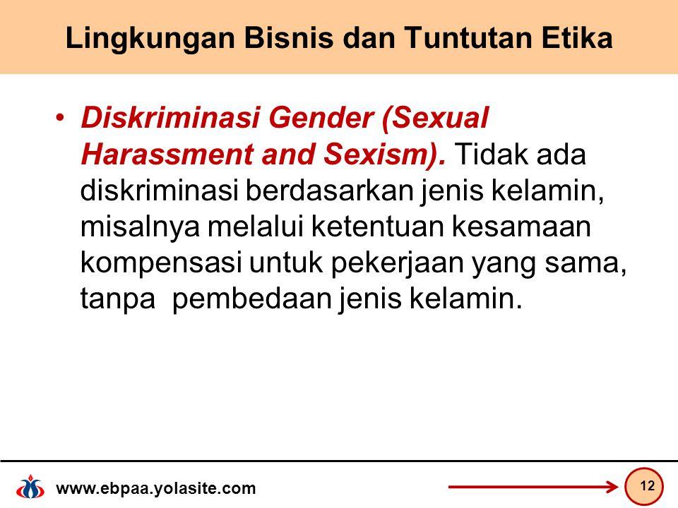 www.ebpaa.yolasite.com Lingkungan Bisnis dan Tuntutan Etika Diskriminasi Gender (Sexual Harassment and Sexism).