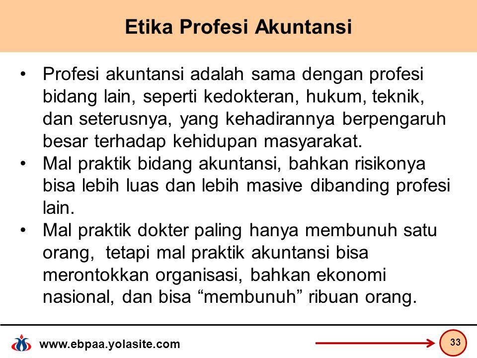 www.ebpaa.yolasite.com Etika Profesi Akuntansi Profesi akuntansi adalah sama dengan profesi bidang lain, seperti kedokteran, hukum, teknik, dan seterusnya, yang kehadirannya berpengaruh besar terhadap kehidupan masyarakat.