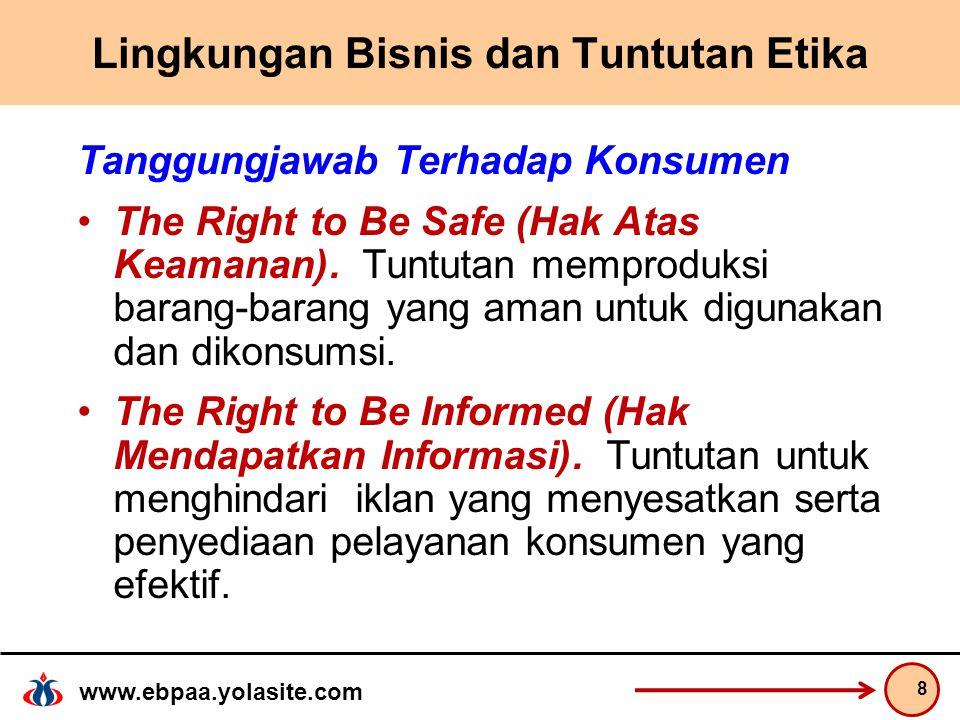 www.ebpaa.yolasite.com Lingkungan Bisnis dan Tuntutan Etika Tanggungjawab Terhadap Konsumen The Right to Be Safe (Hak Atas Keamanan).