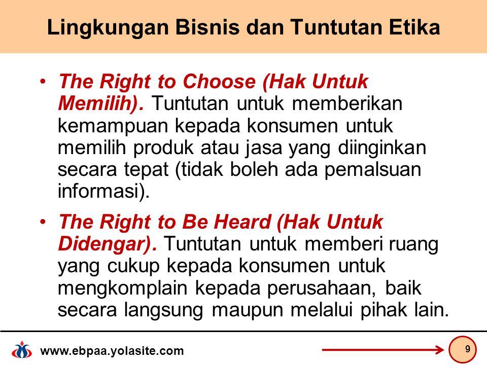 www.ebpaa.yolasite.com Lingkungan Bisnis dan Tuntutan Etika The Right to Choose (Hak Untuk Memilih).