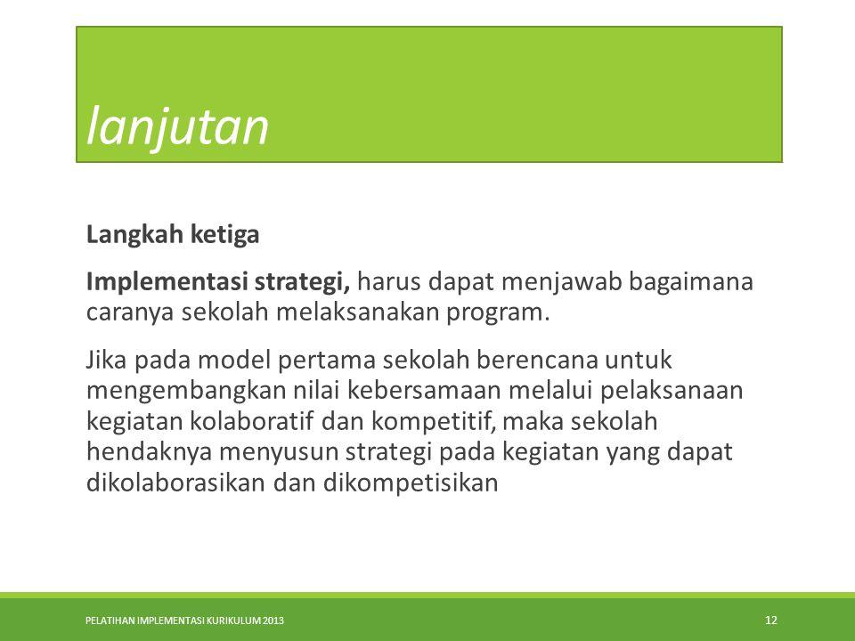 PELATIHAN IMPLEMENTASI KURIKULUM 2013 11 lanjutan Langkah Kedua Merumuskan strategi yang meliputi penetapan visi-misi yang menjadi arah pengembangan,