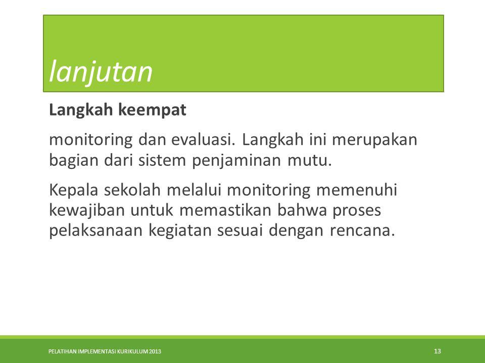 PELATIHAN IMPLEMENTASI KURIKULUM 2013 12 lanjutan Langkah ketiga Implementasi strategi, harus dapat menjawab bagaimana caranya sekolah melaksanakan pr