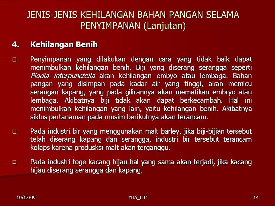 YHA_ITP14 JENIS-JENIS KEHILANGAN BAHAN PANGAN SELAMA PENYIMPANAN (Lanjutan) 4.Kehilangan Benih  Penyimpanan yang dilakukan dengan cara yang tidak bai