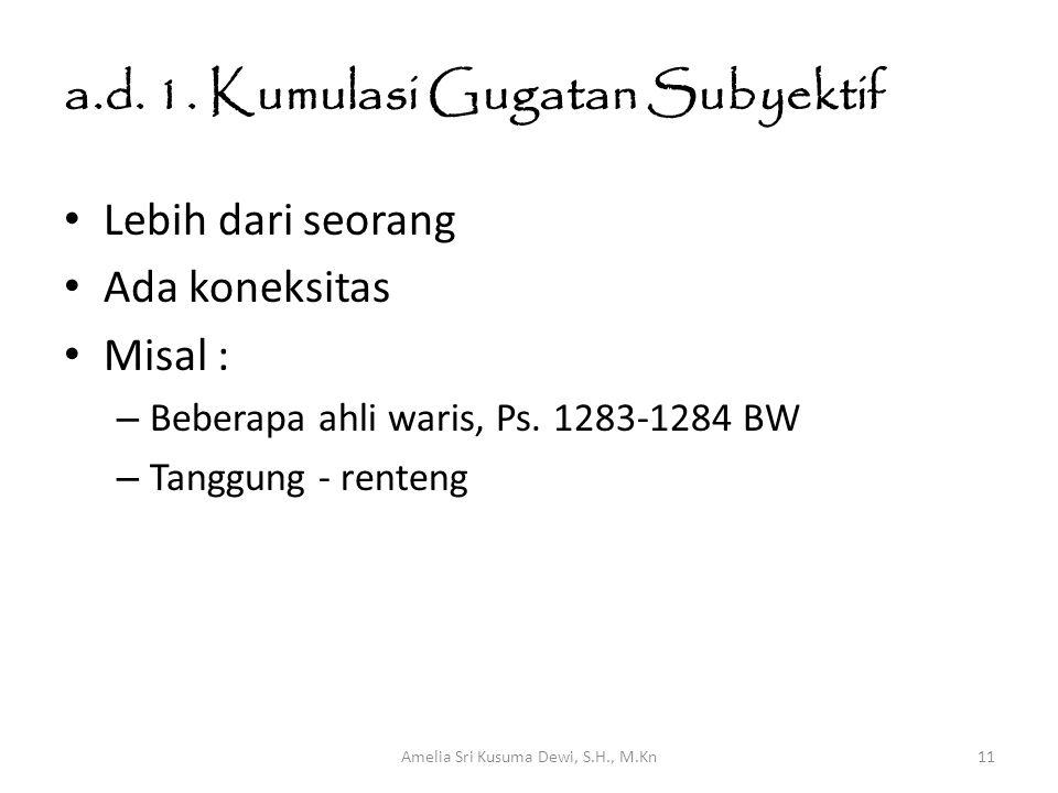 a.d. 1. Kumulasi Gugatan Subyektif Lebih dari seorang Ada koneksitas Misal : – Beberapa ahli waris, Ps. 1283-1284 BW – Tanggung - renteng Amelia Sri K