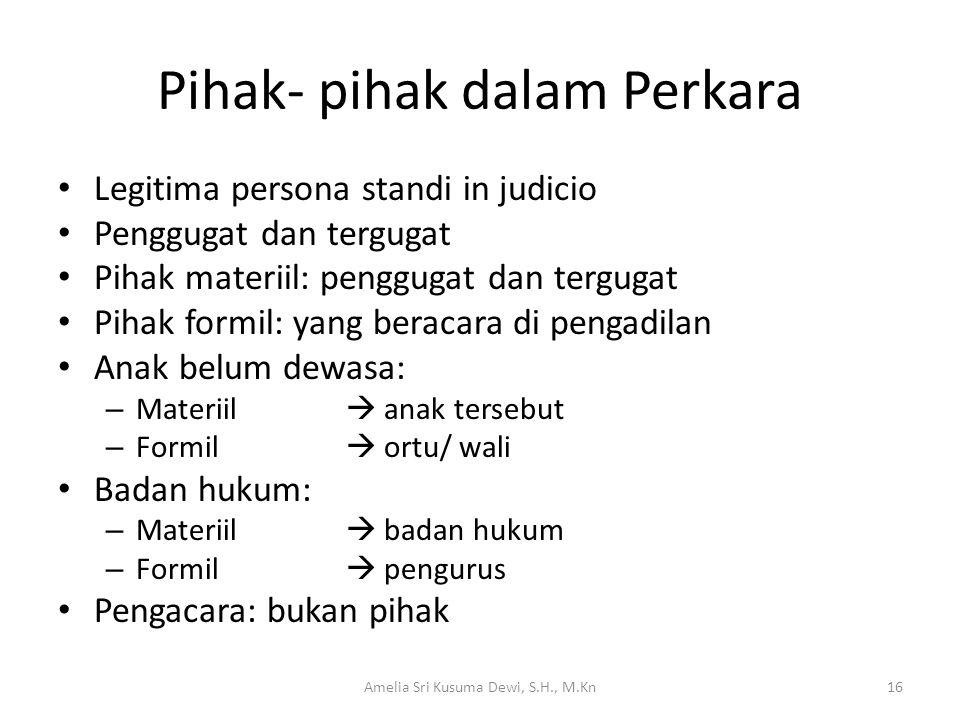 Pihak- pihak dalam Perkara Legitima persona standi in judicio Penggugat dan tergugat Pihak materiil: penggugat dan tergugat Pihak formil: yang beracar