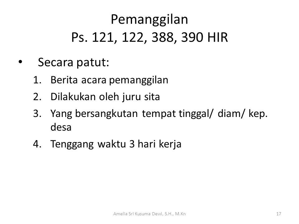Pemanggilan Ps. 121, 122, 388, 390 HIR Secara patut: 1.Berita acara pemanggilan 2.Dilakukan oleh juru sita 3.Yang bersangkutan tempat tinggal/ diam/ k