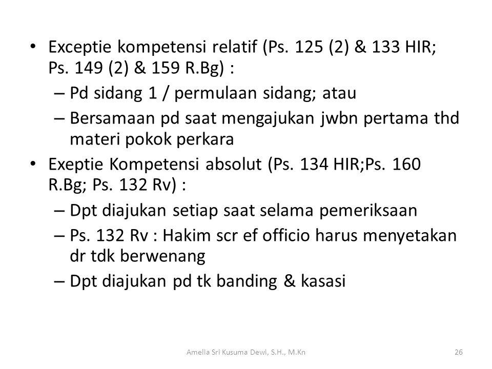 Exceptie kompetensi relatif (Ps. 125 (2) & 133 HIR; Ps. 149 (2) & 159 R.Bg) : – Pd sidang 1 / permulaan sidang; atau – Bersamaan pd saat mengajukan jw