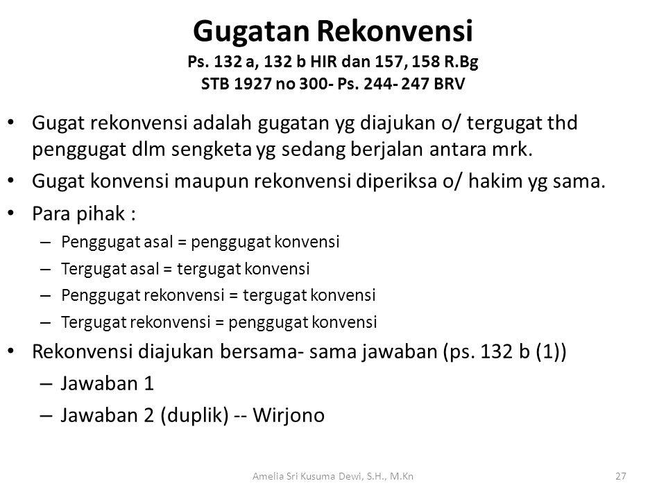 Gugatan Rekonvensi Ps. 132 a, 132 b HIR dan 157, 158 R.Bg STB 1927 no 300- Ps. 244- 247 BRV Gugat rekonvensi adalah gugatan yg diajukan o/ tergugat th
