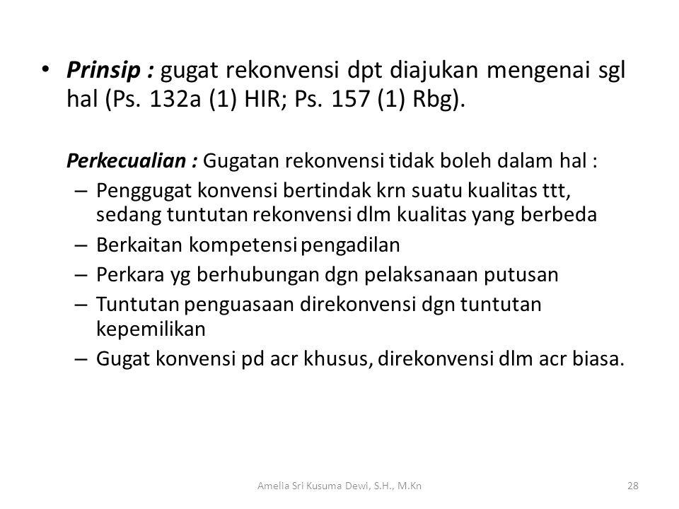 Prinsip : gugat rekonvensi dpt diajukan mengenai sgl hal (Ps. 132a (1) HIR; Ps. 157 (1) Rbg). Perkecualian : Gugatan rekonvensi tidak boleh dalam hal