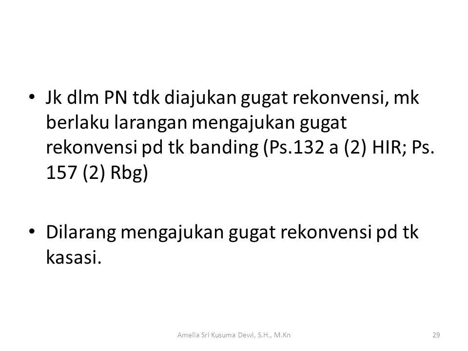 Jk dlm PN tdk diajukan gugat rekonvensi, mk berlaku larangan mengajukan gugat rekonvensi pd tk banding (Ps.132 a (2) HIR; Ps. 157 (2) Rbg) Dilarang me