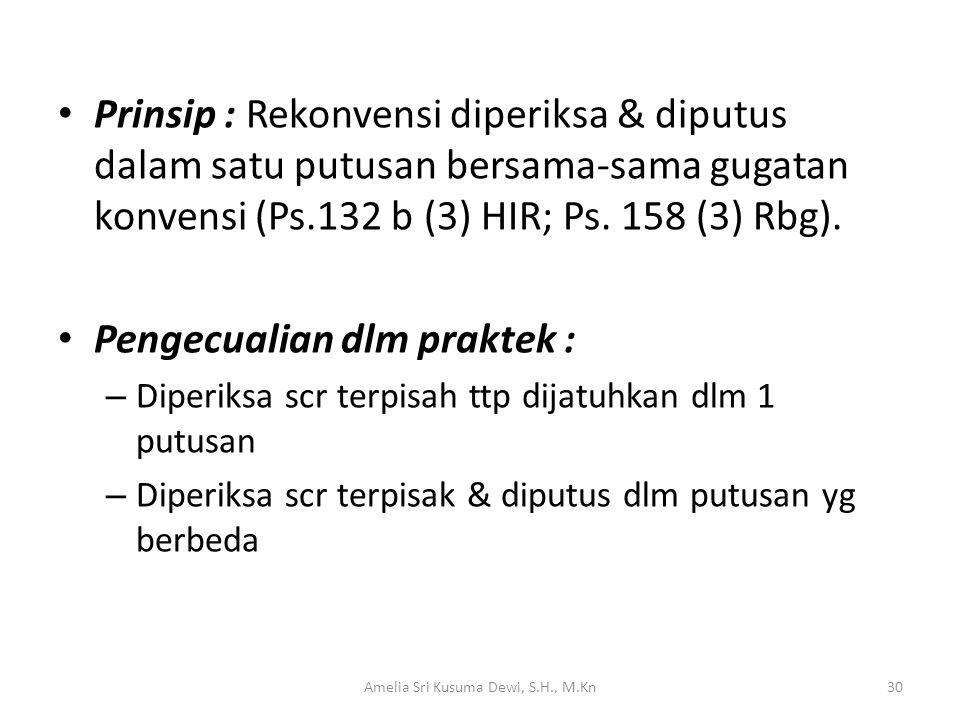 Prinsip : Rekonvensi diperiksa & diputus dalam satu putusan bersama-sama gugatan konvensi (Ps.132 b (3) HIR; Ps. 158 (3) Rbg). Pengecualian dlm prakte