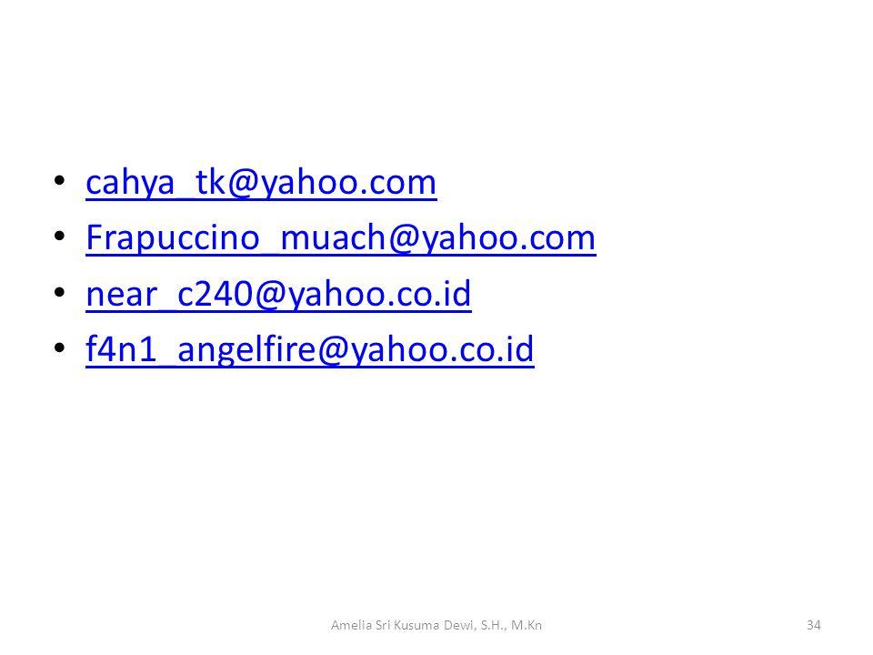 cahya_tk@yahoo.com Frapuccino_muach@yahoo.com near_c240@yahoo.co.id f4n1_angelfire@yahoo.co.id Amelia Sri Kusuma Dewi, S.H., M.Kn34