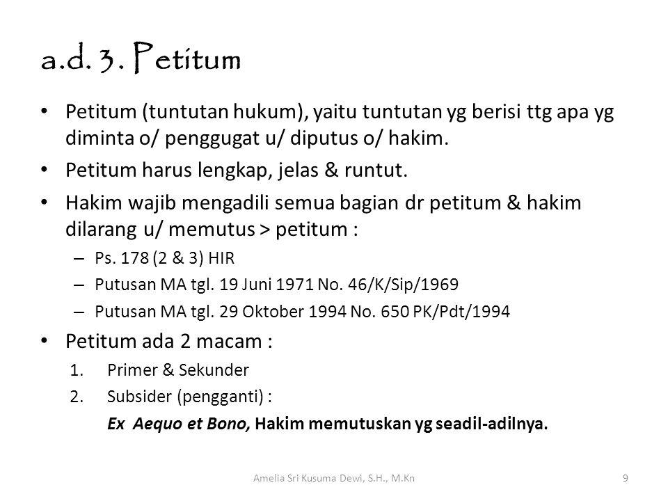 a.d. 3. Petitum Petitum (tuntutan hukum), yaitu tuntutan yg berisi ttg apa yg diminta o/ penggugat u/ diputus o/ hakim. Petitum harus lengkap, jelas &