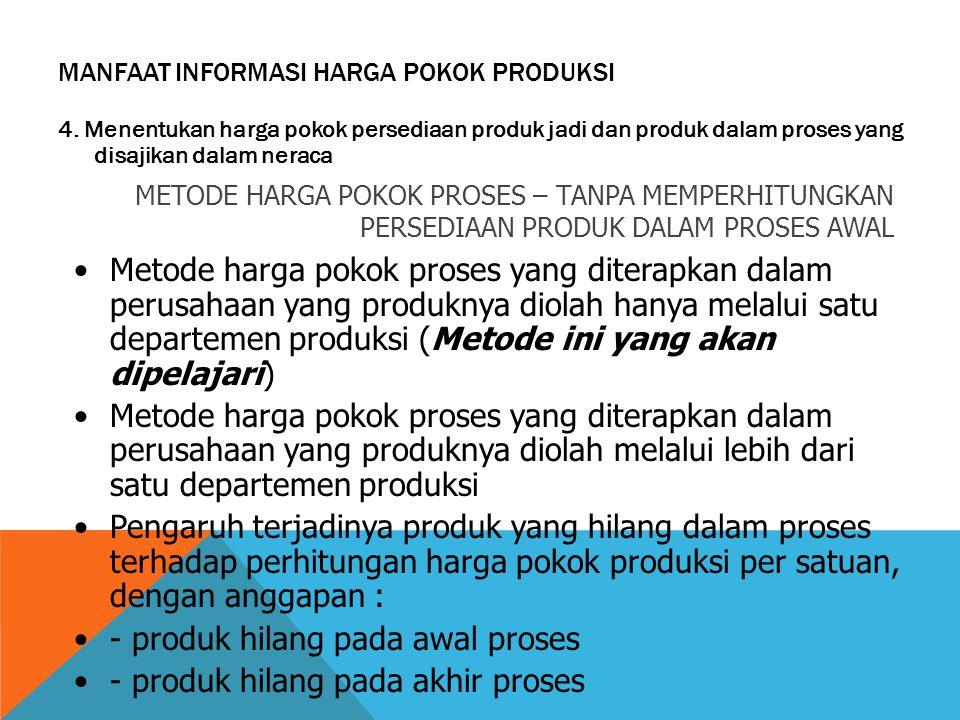 MANFAAT INFORMASI HARGA POKOK PRODUKSI 4. Menentukan harga pokok persediaan produk jadi dan produk dalam proses yang disajikan dalam neraca METODE HAR