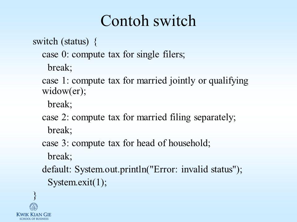 Switch Switch digunakan untuk mengekesekusi perintah berdasarkan kondisi tertentu. Syntax: switch (switch-expression) { case value1: statement(s)1; br