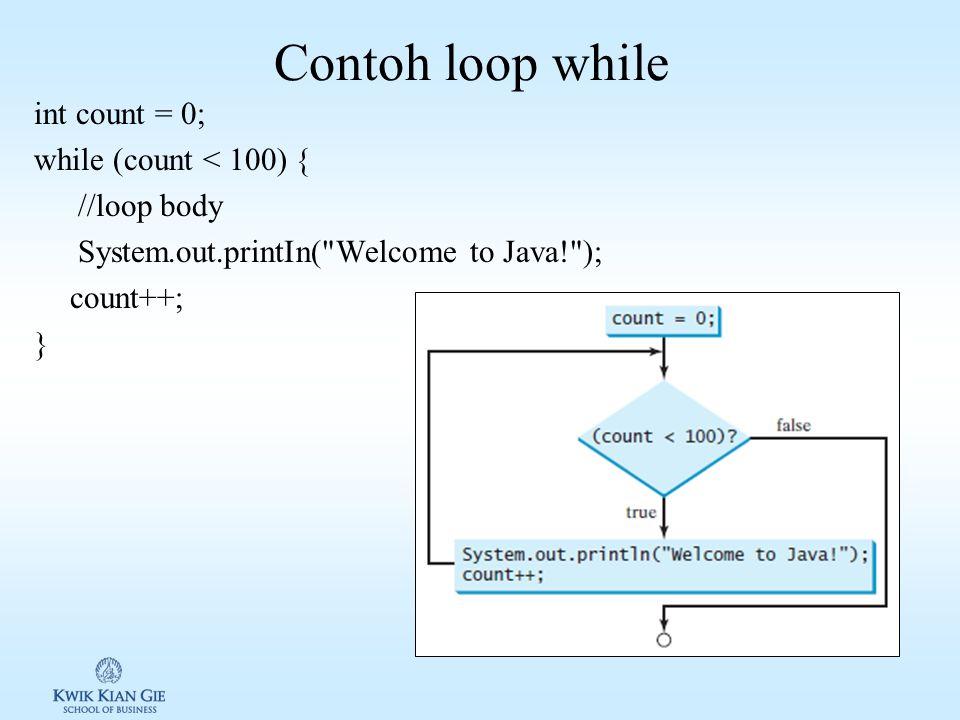 Loop while Loop while digunakan untuk melakukan pengualangan suatu operasi, selama suatu kondisi terpenuhi. Syntax: while (loop-continuation-condition