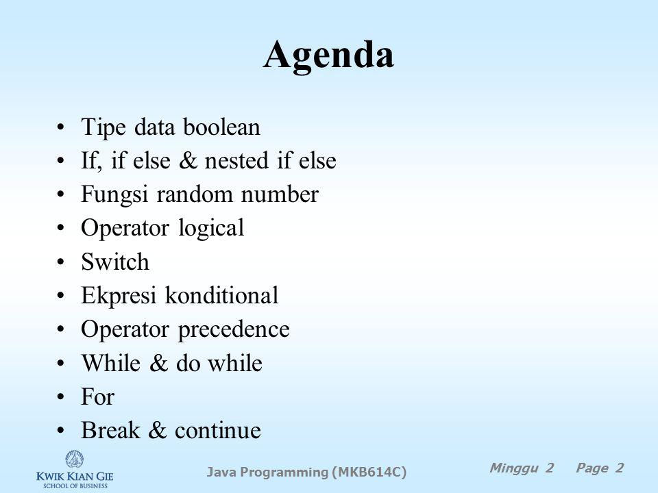 Java Programming (MKB614C) MINGGU 2 Java Programming (MKB614C) Minggu 2 Page 1 Pokok Bahasan: Selections & Loops di Java Tujuan Instruksional Khusus: