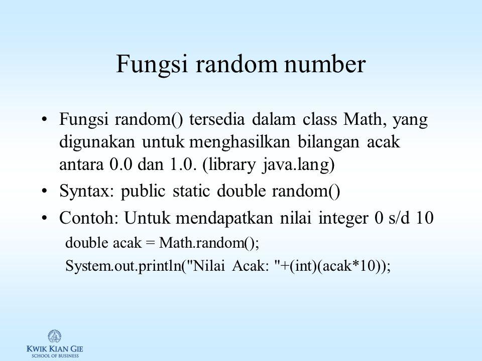 Fungsi random number Fungsi random() tersedia dalam class Math, yang digunakan untuk menghasilkan bilangan acak antara 0.0 dan 1.0.