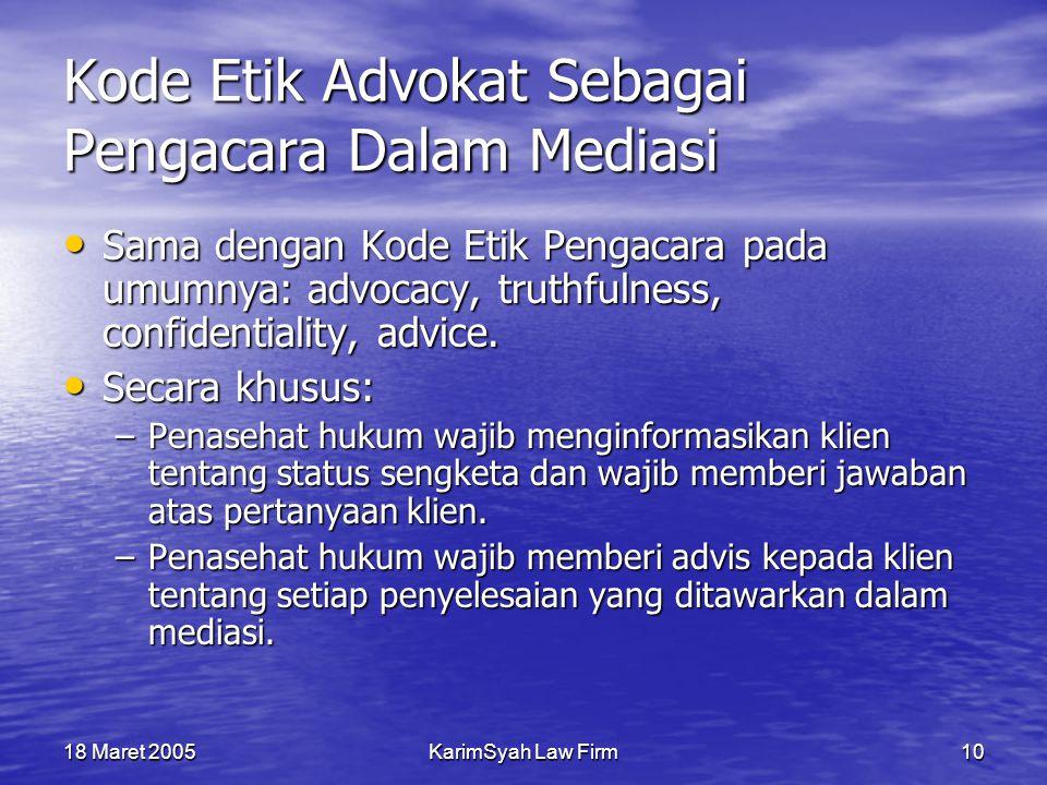 18 Maret 2005KarimSyah Law Firm10 Kode Etik Advokat Sebagai Pengacara Dalam Mediasi Sama dengan Kode Etik Pengacara pada umumnya: advocacy, truthfulne