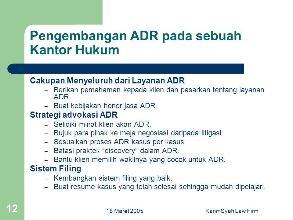 18 Maret 2005KarimSyah Law Firm 12 Pengembangan ADR pada sebuah Kantor Hukum Cakupan Menyeluruh dari Layanan ADR – Berikan pemahaman kepada klien dan